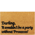 Darling, it Wouldn't be a Party Without Prosecco Doormat: Image 1