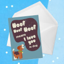 Woof Woof Means I Love You In Dog Greetings Card