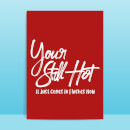 You're Still Hot It Comes In Flashes Now Greetings Card
