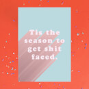 Tis The Season To Get Shit Faced Greetings Card