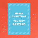 Merry Christmas You Sexy Bastard Greetings Card