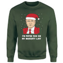 I'm Putin You On My Naughty List Sweatshirt - Forest Green