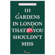 Bookspeed: 111 Gardens in London That You Shouldn't Miss