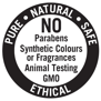 Pure, Natural, Safe and Ethical - No Parabens, No Synthetic Colours or Fragrances, No Animal Testing and No GMO