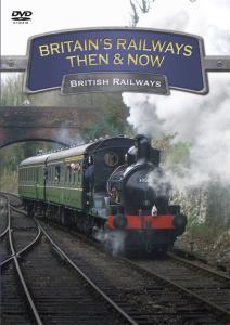 Britains Railways Then & Now - British Railway