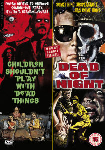 Children Shouldn't Play with Dead Things and Dead of Night