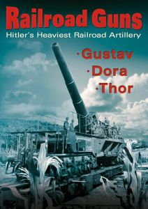 Railroad Guns: HitlerS Heaviest Road Artillery