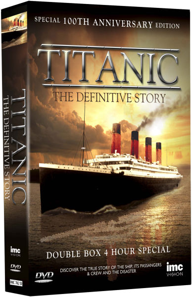 Titanic: The Definitive Story - Special 100th Anniversary Edition