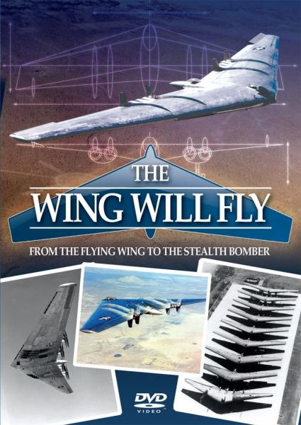 The Wing Will Fly - From The Flying Wing to the Stealth Bomber (Jan Editor