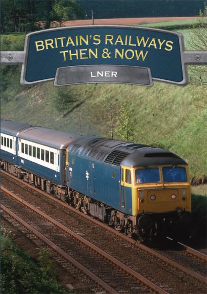 Britains Railways Then & Now - LNER