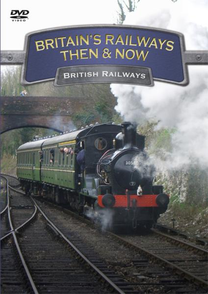 Britains Railways Then & Now - British Railway