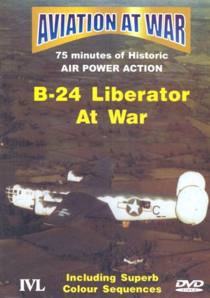 Aviation At War: B-24 Liberator At War