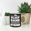 My Sleep Game is Strong Mug