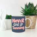 Never Give up Tanning Mug