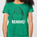 Behave! Women's T-Shirt - Kelly Green