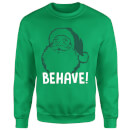Behave! Sweatshirt - Kelly Green