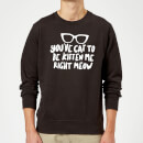 You've Cat To Be Kitten Me Sweatshirt - Black