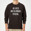 All Guests Must Be Approved By The Dog Sweatshirt - Black
