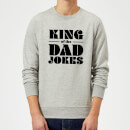 King of the Dad Jokes Sweatshirt - Grey