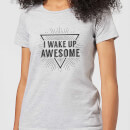 I Wake up Awesome Women's T-Shirt - Grey