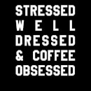 Stressed Dressed and Coffee Obsessed T-Shirt - Black