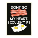 Dont Go Bacon My Heart Art Print