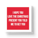 I Hope You Love The Christmas Present You Told Me To Get You Square Greetings Card (14.8cm x 14.8cm)