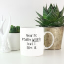 You're Really Weird But I Like It Mug