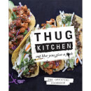 Thug Kitchen: Eat Like You Give a F**k (Hardback)