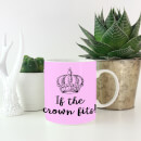 If The Crown Fits! Mug