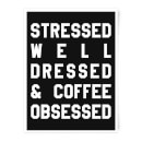Stressed Dressed And Coffee Obsessed Art Print