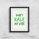 Dont Kale My Vibe Art Print