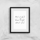 My Cat Was Right About You Art Print