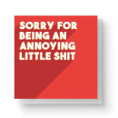 Sorry For Being An Annoying Little Shit Square Greetings Card (14.8cm x 14.8cm)