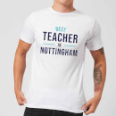 Best Teacher In Nottingham Men's T-Shirt - White