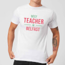 Best Teacher In Belfast Men's T-Shirt - White