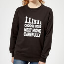 Choose Your Next Move Carefully Monochrome Women's Sweatshirt - Black