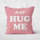 Just Hug Me...Don't Be A D*ck Square Cushion