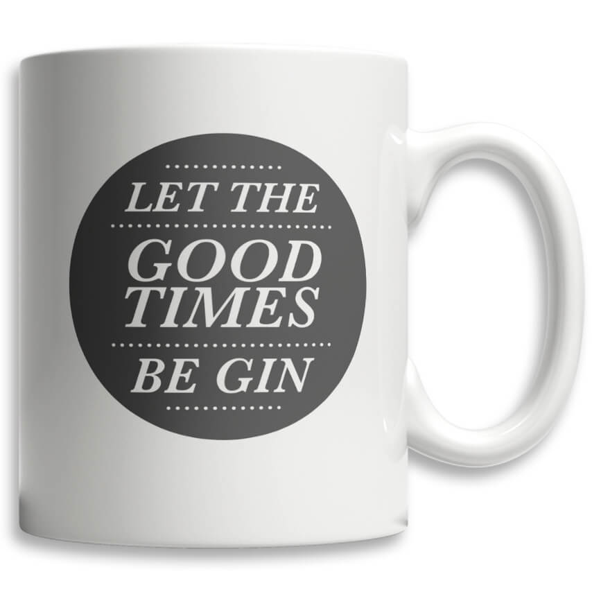 Tasse Let The Good Times Be Gin