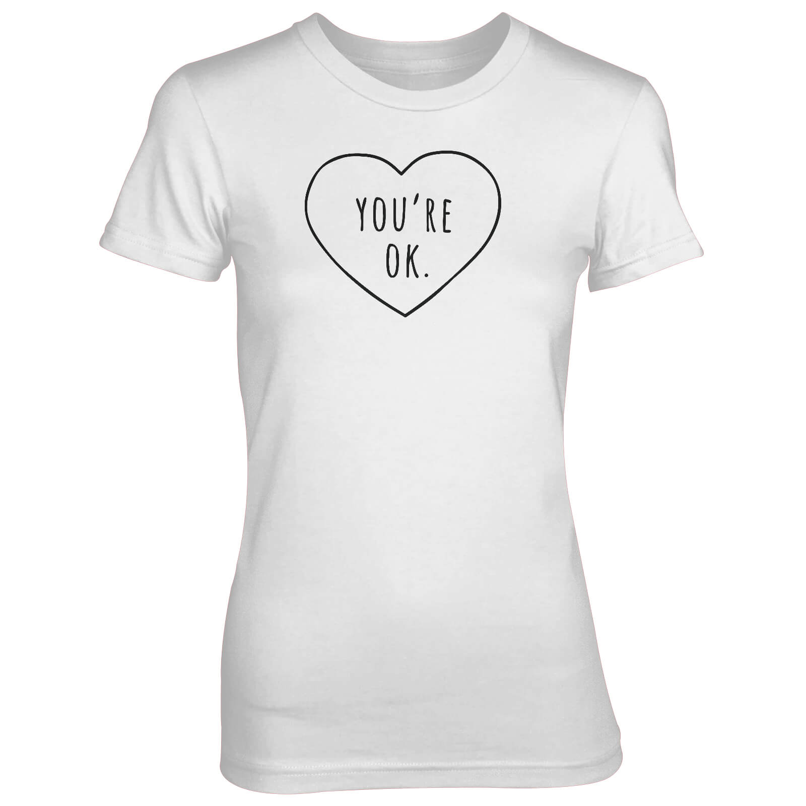 0a8966e8ce4 You re Ok Love Heart Women s White T-Shirt Clothing