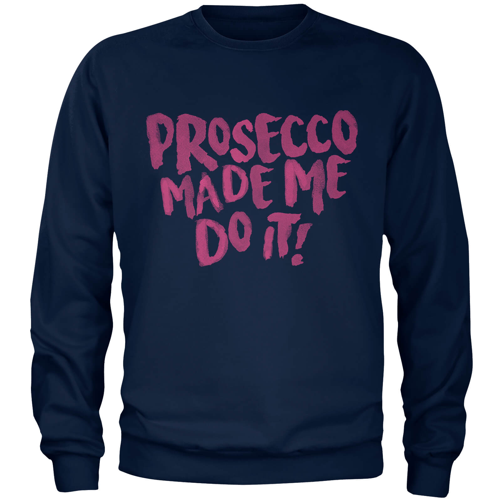 Prosecco Made Me Do It Navy Sweatshirt