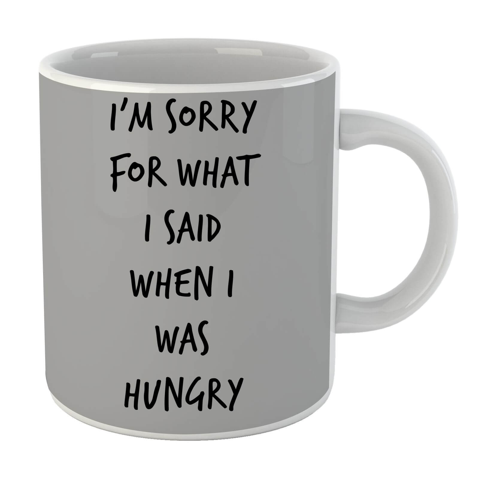 Im sorry for what I Said when Hungry Mug