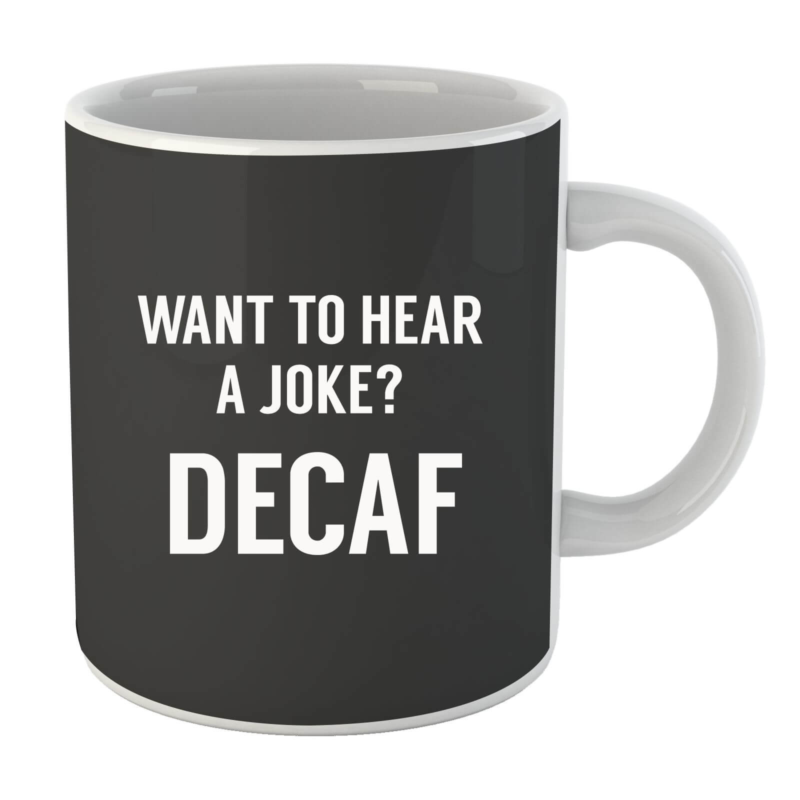 Want to Hear a Joke? Decaf Mug