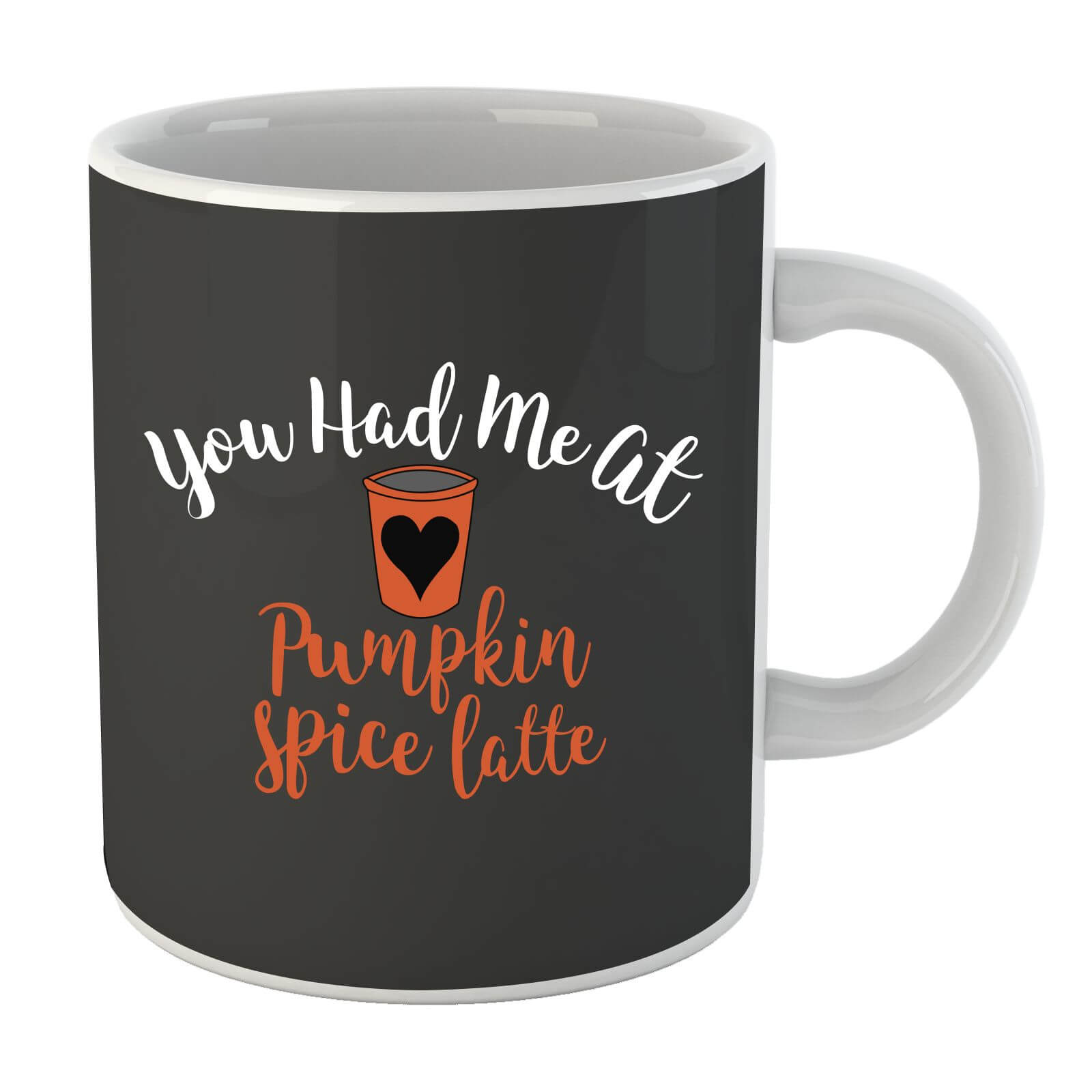 You Had me at Pumpkin Spice Latte Mug