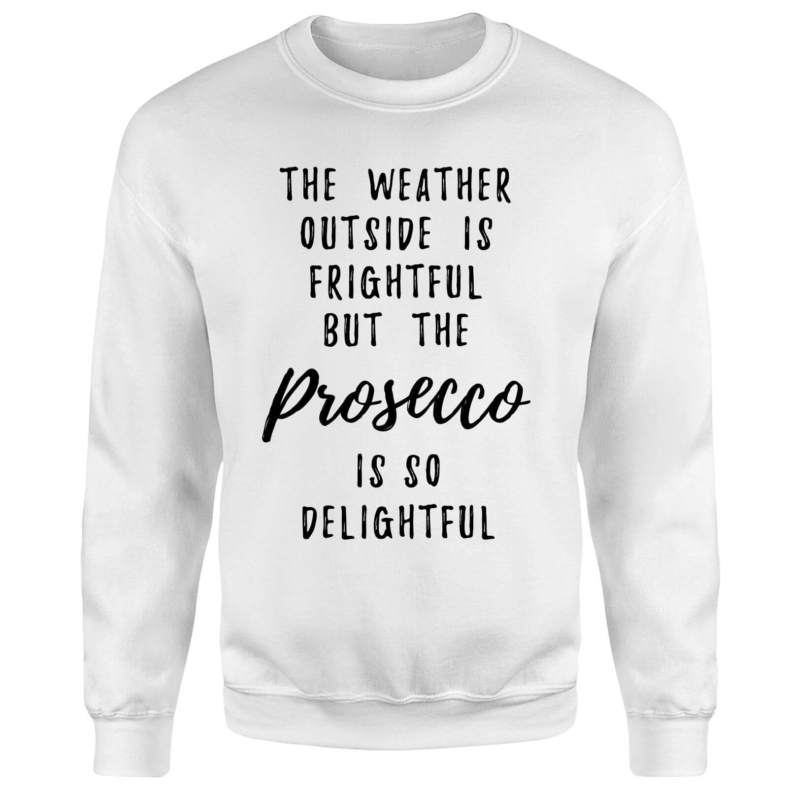 Prosecco Is So Delightful Sweatshirt - White