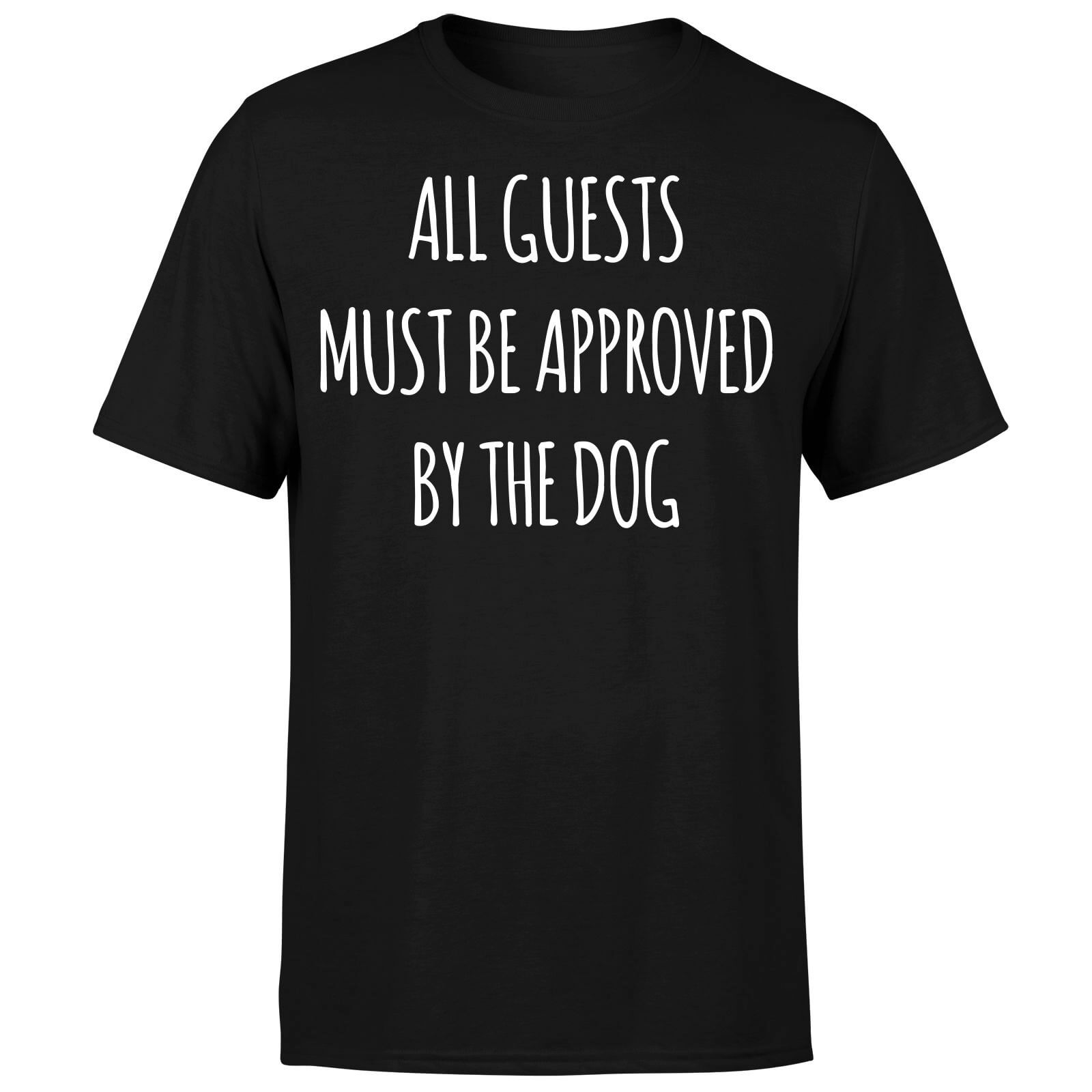All Guests Must Be Approved By The Dog T-Shirt - Black
