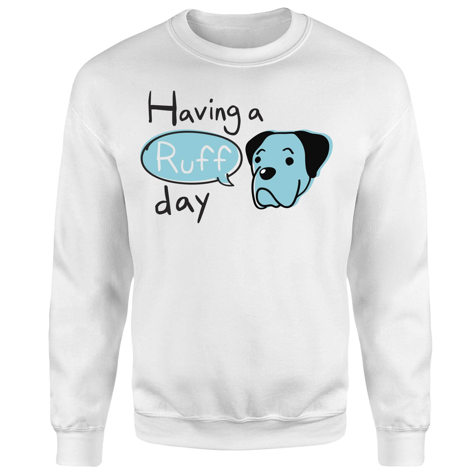 Having A Ruff Day Sweatshirt - White