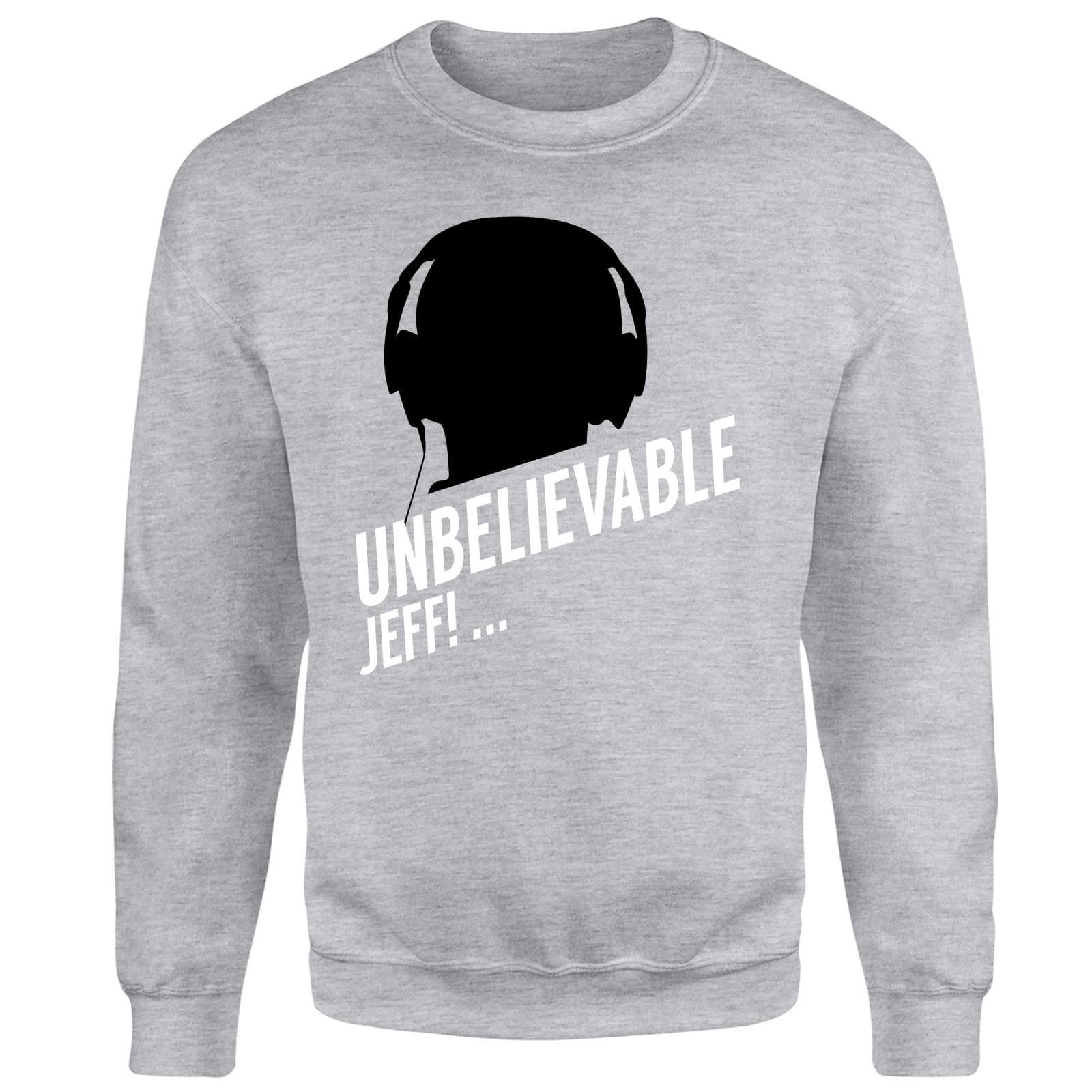 UNBELIEVABLE JEFF! Sweatshirt - Grey