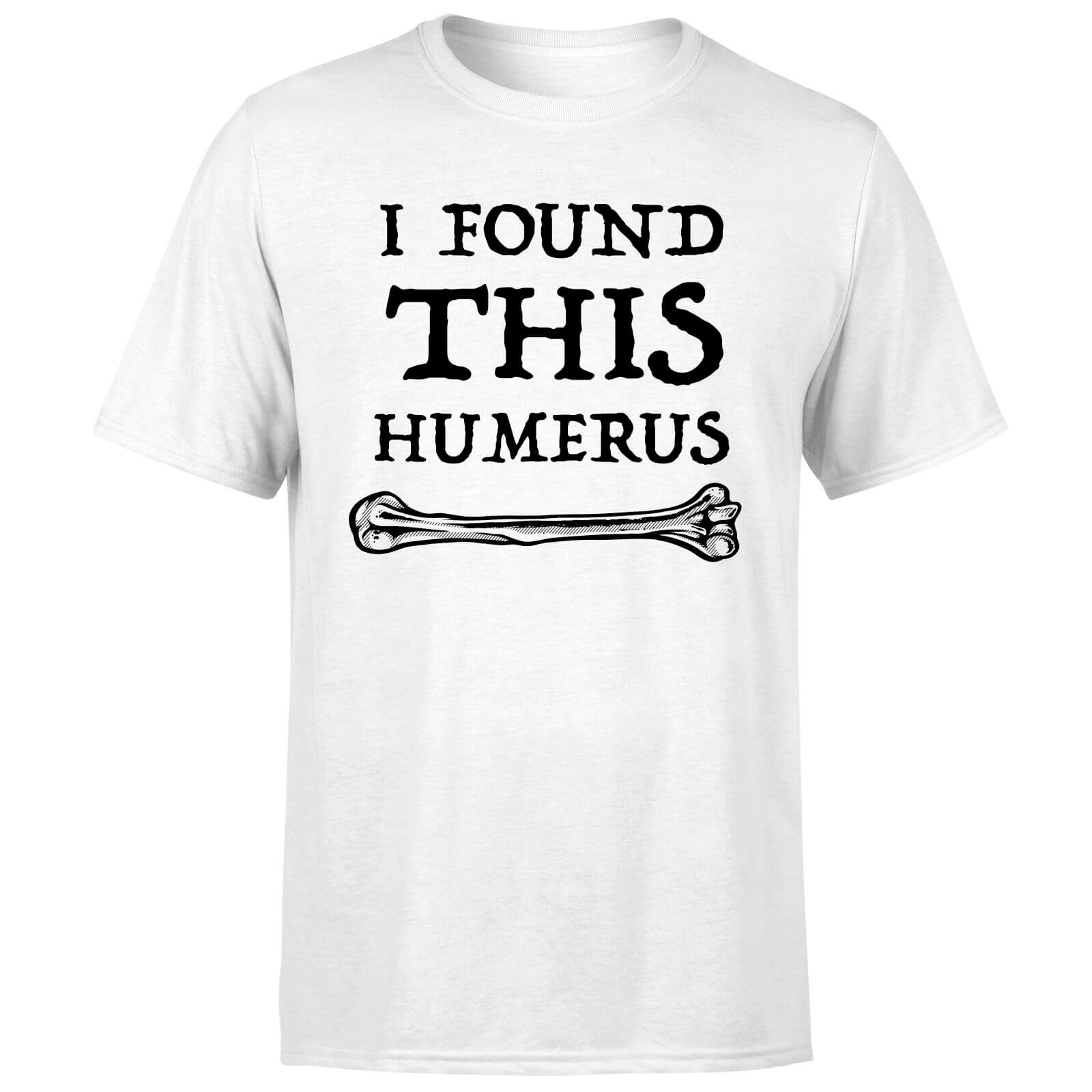 I Found this Humurus T-Shirt - White