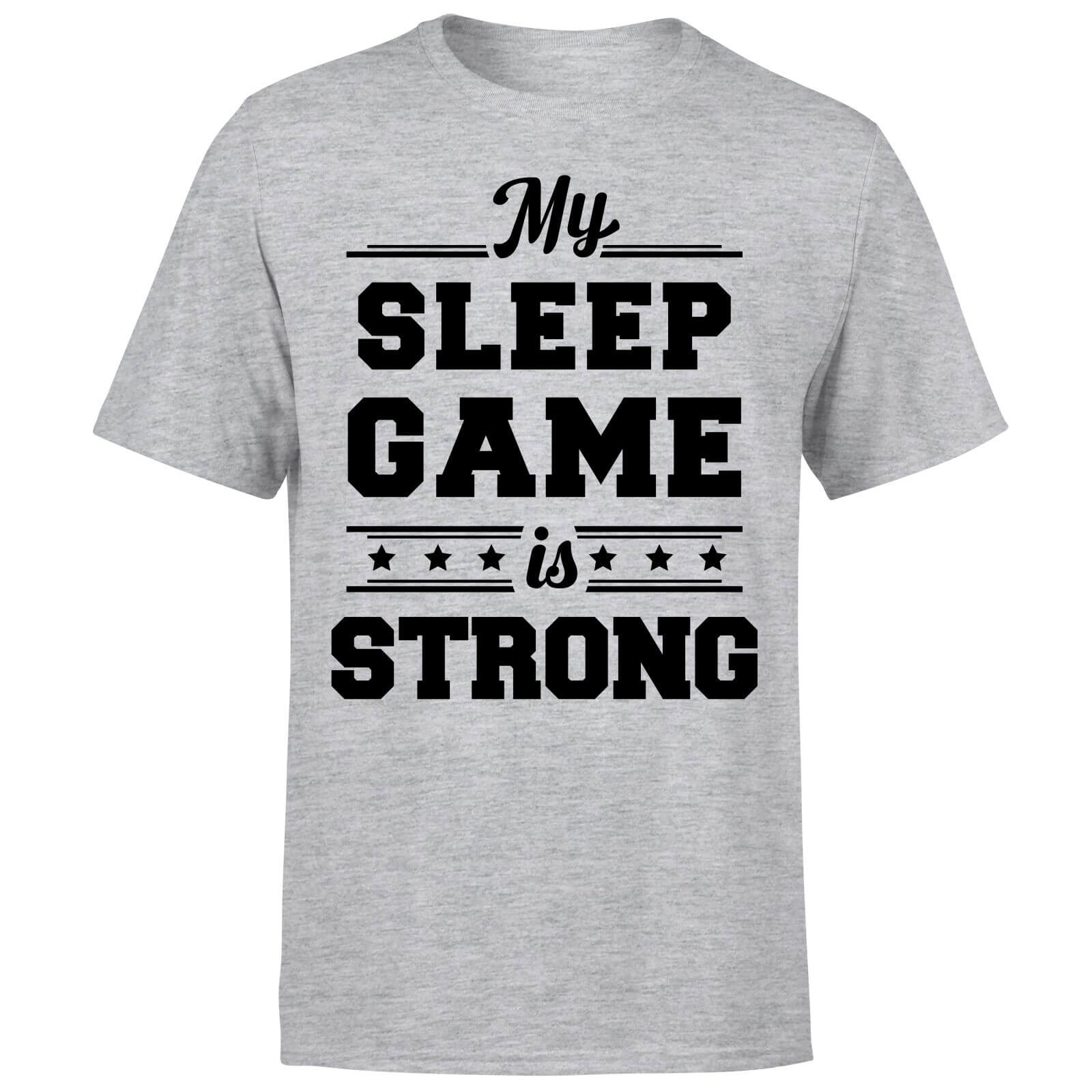 My Sleep Game is Strong T-Shirt - Grey